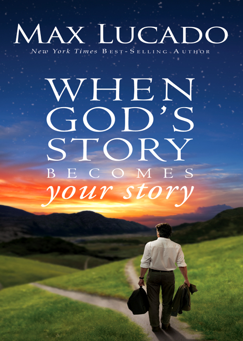 When God's Story Becomes Your Story By: Max   Lucado