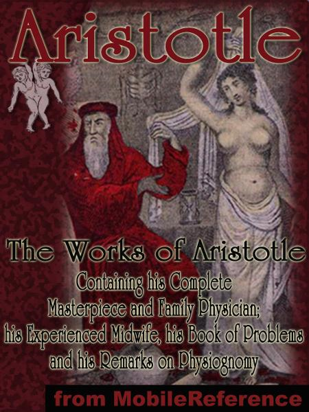Aristotle - Complete Masterpiece And Family Physician: Containing His Experienced Midwife; His Book Of Problems And  His Remarks On Physiognomy. Complete Edition, With Engravings (Mobi Classics)