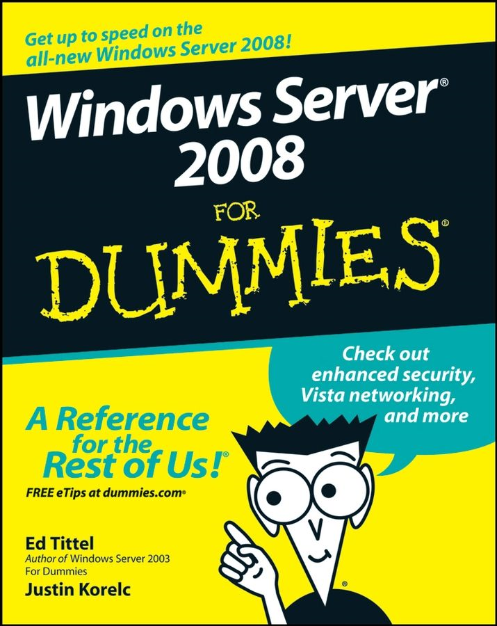 Windows Server 2008 For Dummies By: Ed Tittel,Justin Korelc