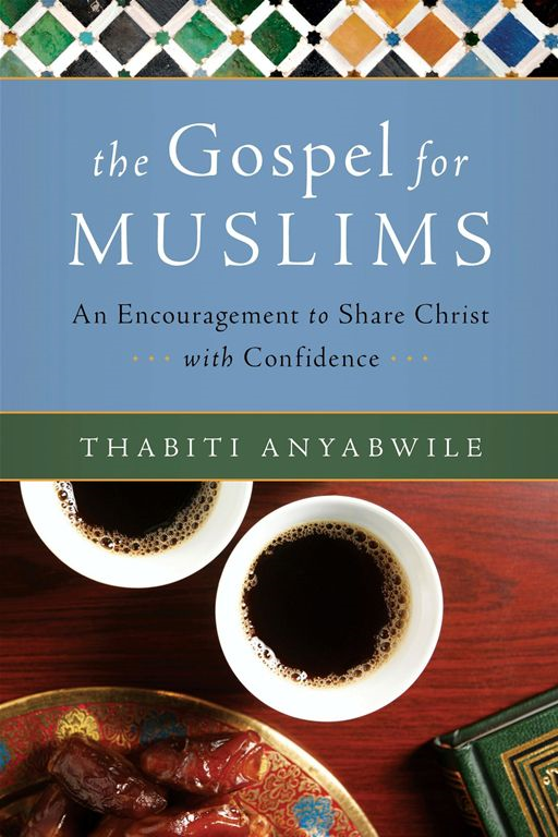 The Gospel for Muslims By: Thabiti Anyabwile