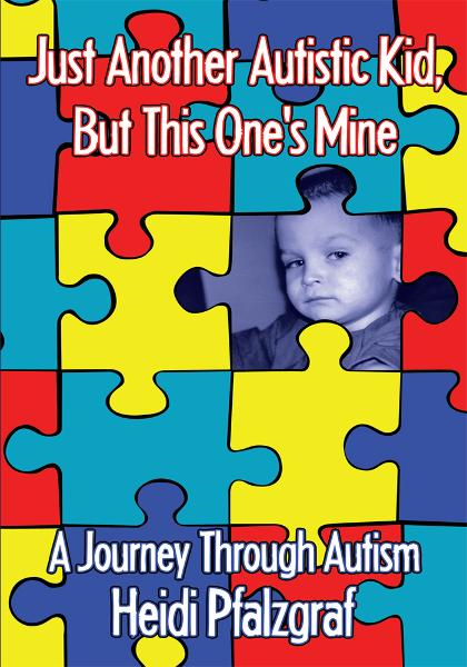 Just Another Autistic Kid, But This One's Mine By: Heidi Pfalzgraf