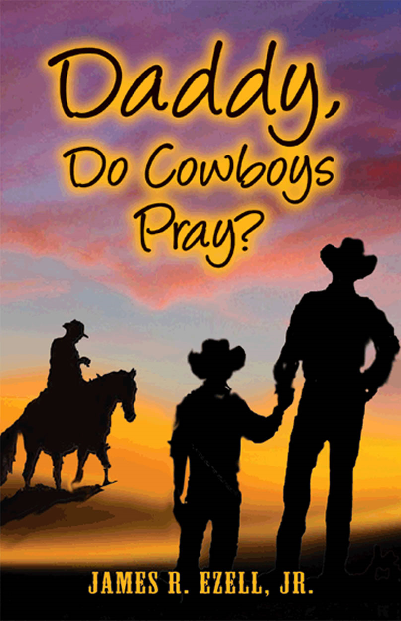 Daddy, Do Cowboys Pray? By: James R. Ezell Jr.