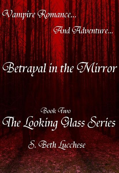 Betrayal in the Mirror: Book Two The Looking Glass Series -  Vampire Romance and Adventure