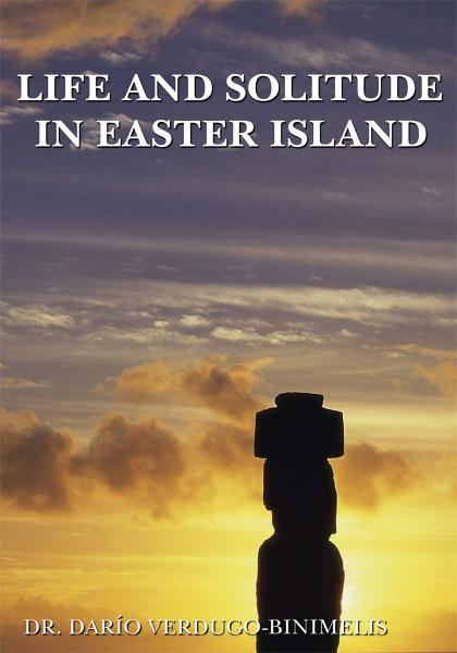 Life and Solitude In Easter Island By: Dr. Darío Verdugo-Binimelis