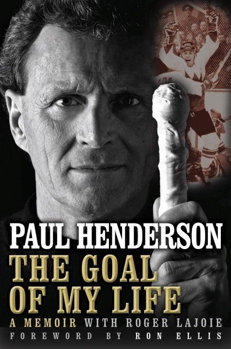 The Goal of My Life By: Paul Henderson,Roger Lajoie