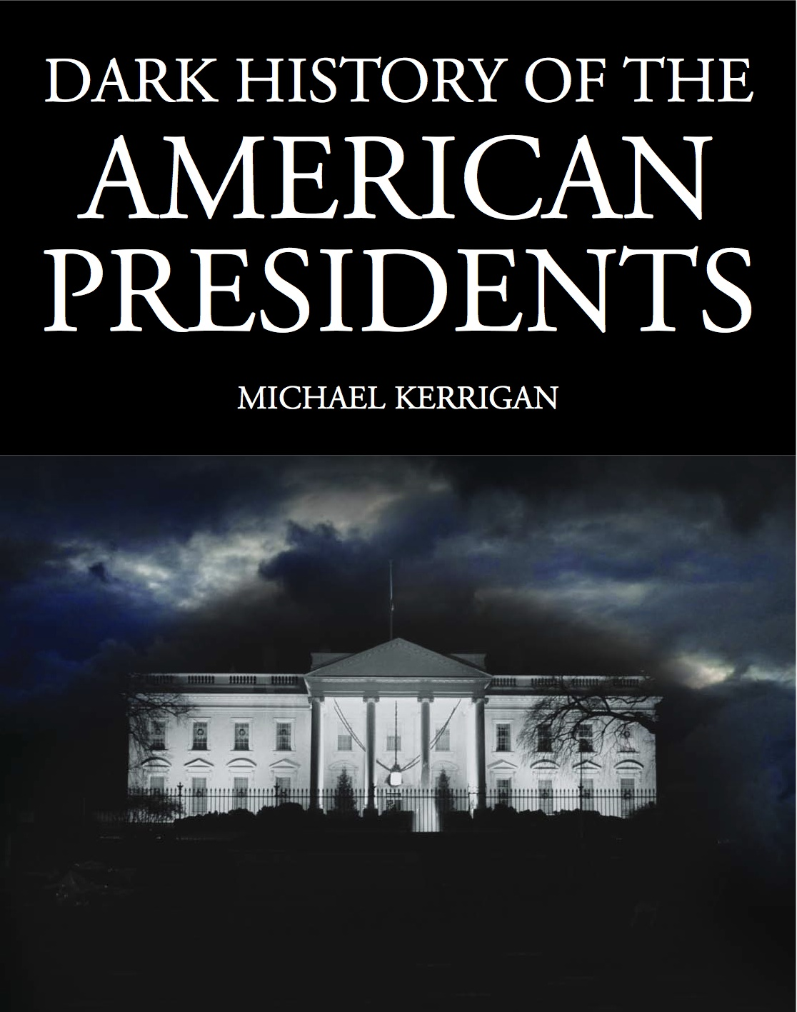 Dark History of the American Presidents By: Michael Kerrigan