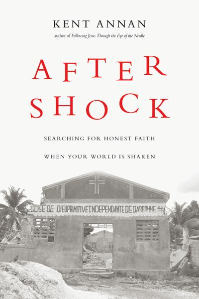 After Shock: Searching for Honest Faith When Your World Is Shaken By: Kent Annan
