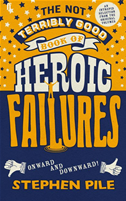 The Not Terribly Good Book Of Heroic Failures: