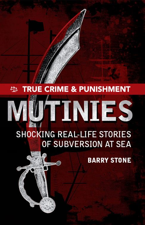 True Crime and Punishment: Mutinies By: Barry Stone