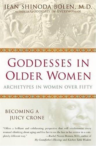 Goddesses in Older Women: The Third Phase of Women's Lives By: Jean Shinoda Bolen