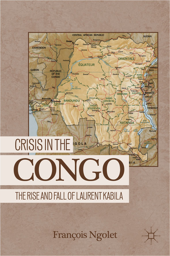 Crisis in the Congo The Rise and Fall of Laurent Kabila