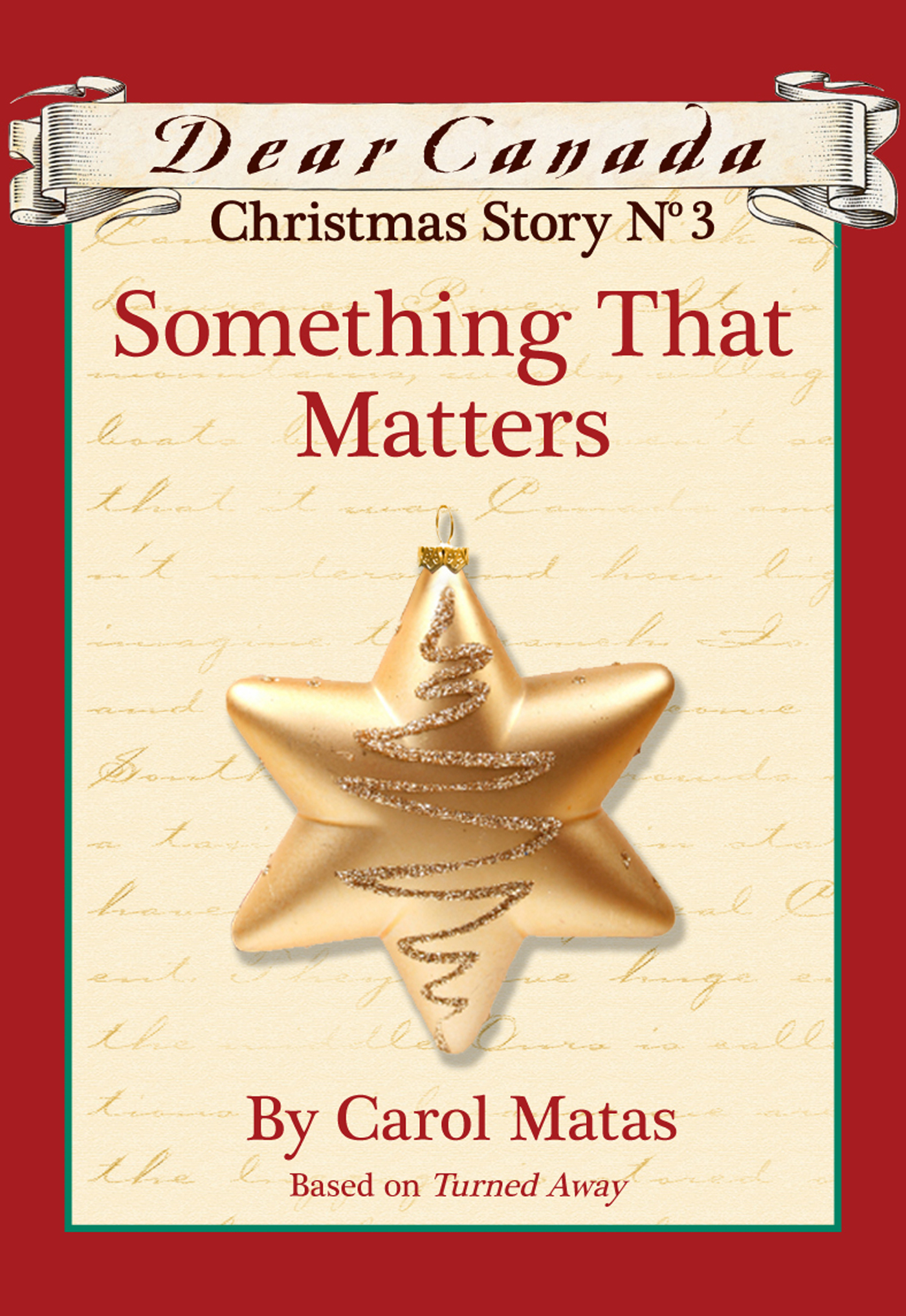 Dear Canada Christmas Story No. 3: Something That Matters By: Carol Matas