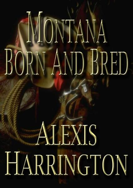 Montana Born and Bred By: Alexis Harrington