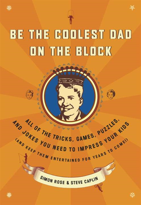 Be the Coolest Dad on the Block By: Simon Rose,Steve Caplin