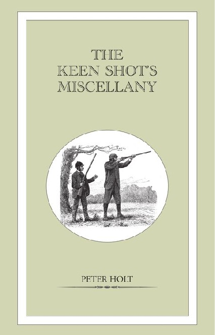 Keen Shot's Miscellany By: Peter Holt