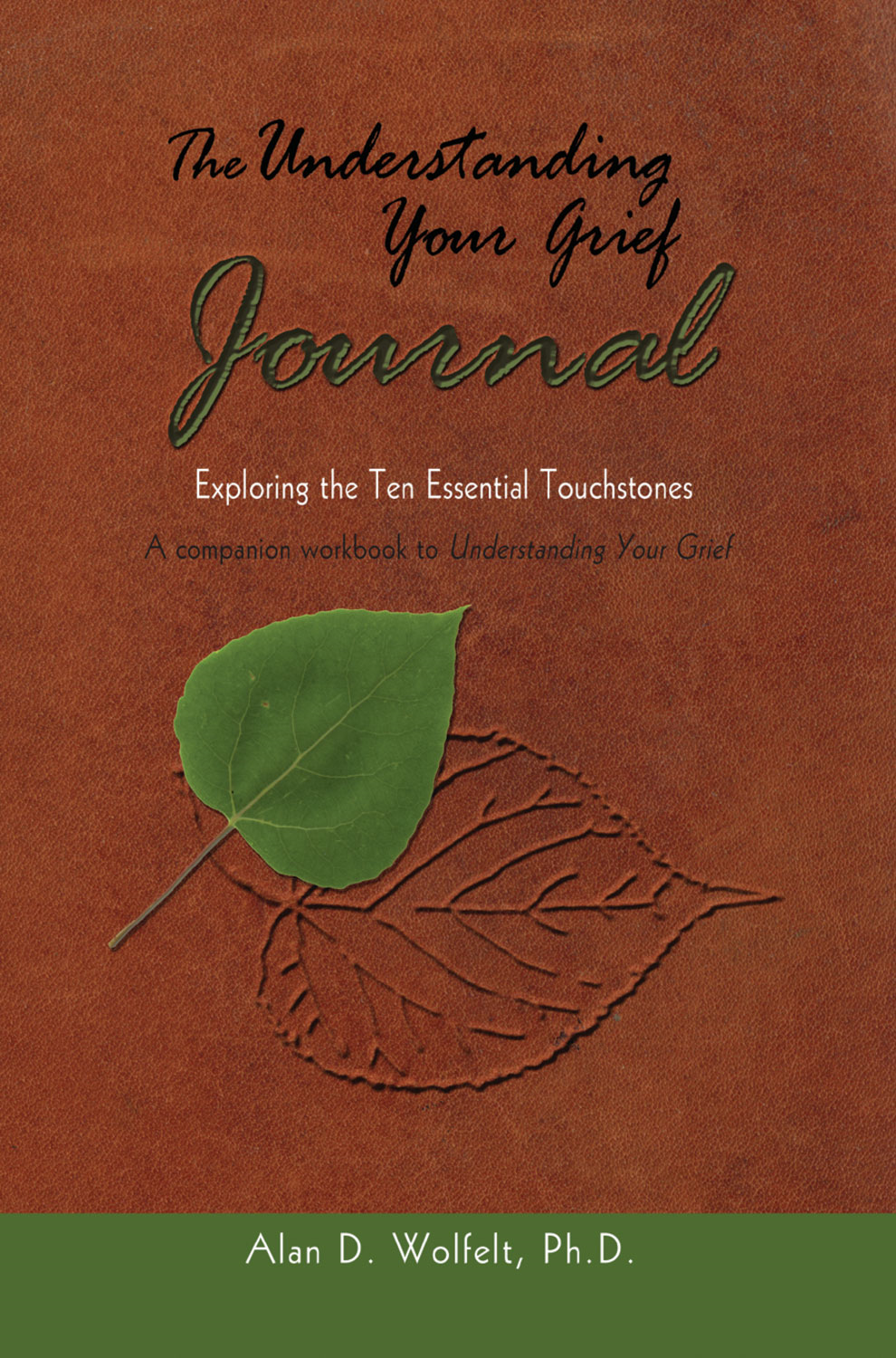 The Understanding Your Grief Journal By: Alan D. Wolfelt, PhD