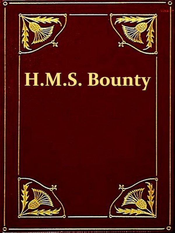 The Eventful History of the Mutiny and Piratical Seizure of H.M.S. Bounty