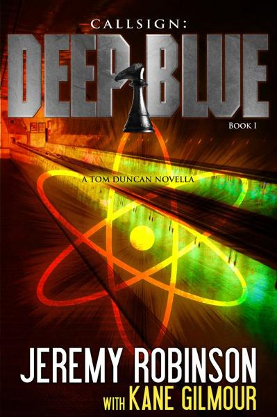 Callsign: Deep Blue - Book 1 (A Tom Duncan - Chess Team Novella) By: Jeremy Robinson