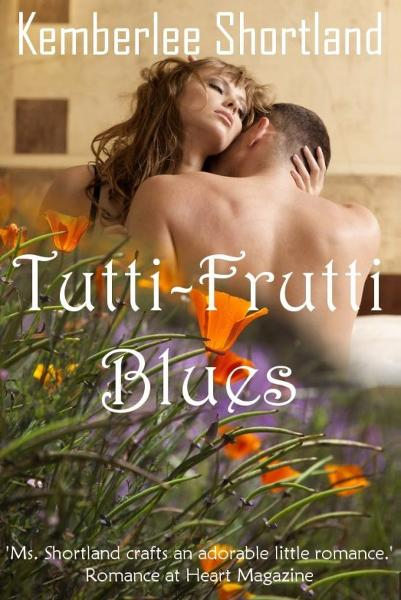 Tutti-Frutti Blues, book one Carmel Charmer Series By: Kemberlee Shortland