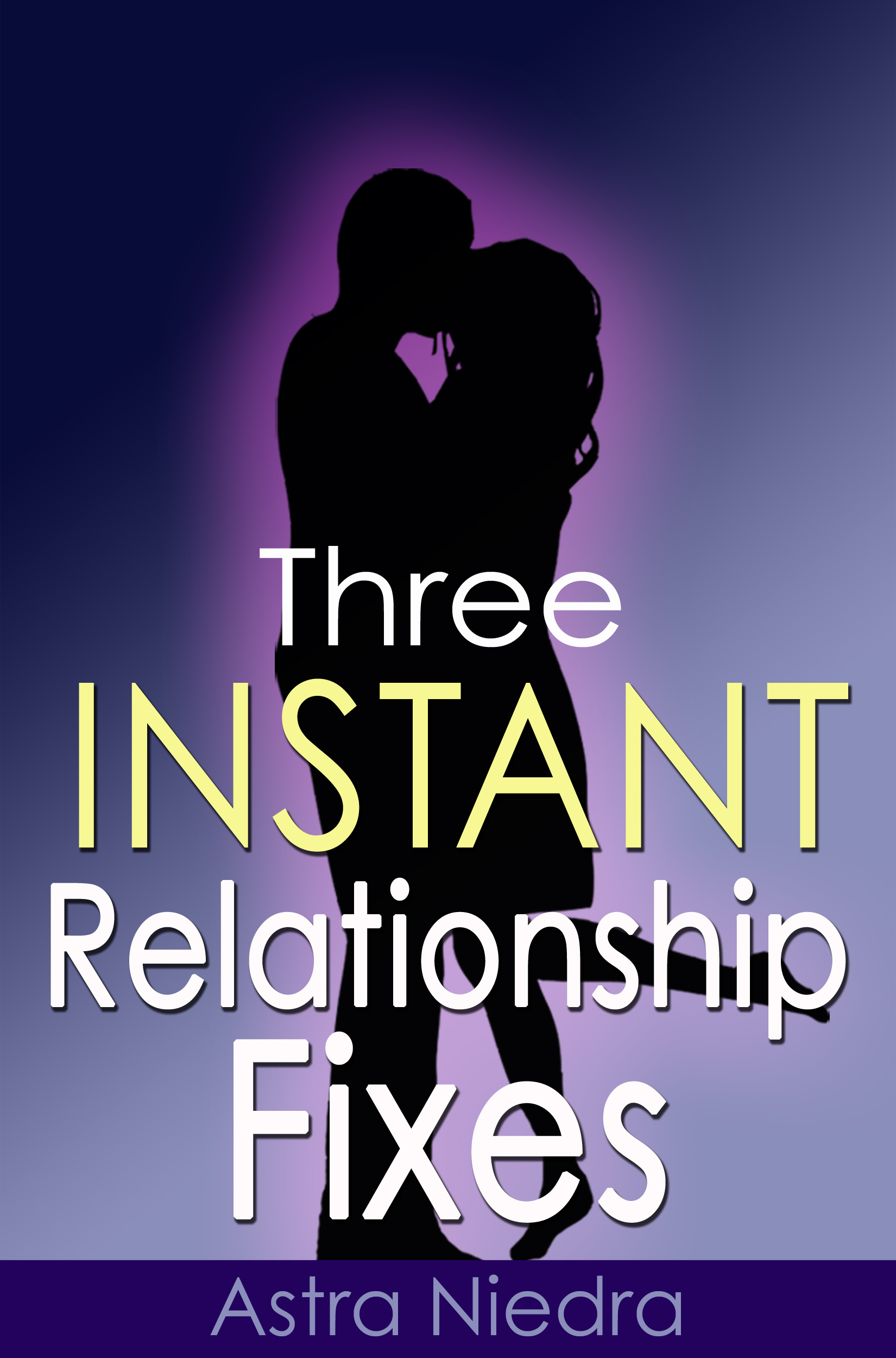 Three Instant Relationship Fixes By: Astra Niedra