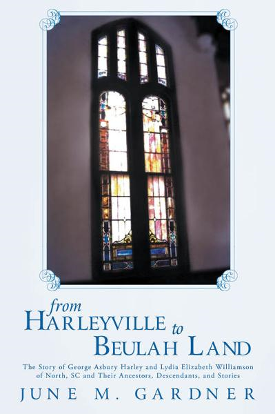 From Harleyville to Beulah Land By: June M. Gardner