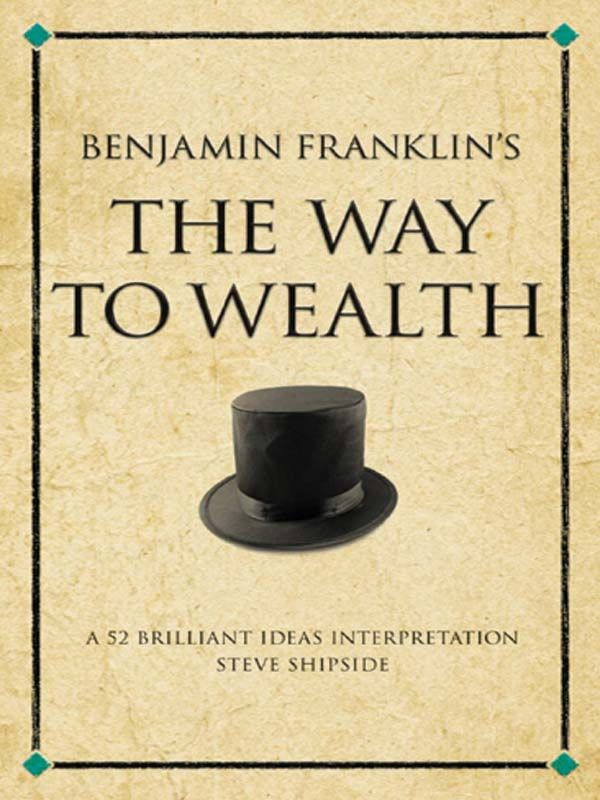 The Way to Wealth By: Steve Shipside