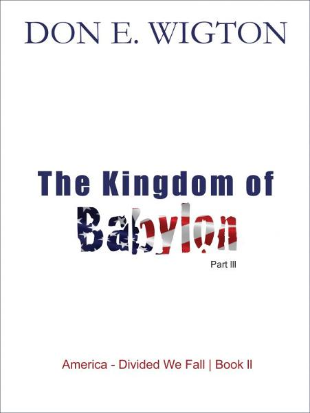 The Kingdom of Babylon Part 3 By: Don Wigton