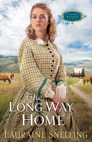 Long Way Home, The (A Secret Refuge Book #3) By: Lauraine Snelling