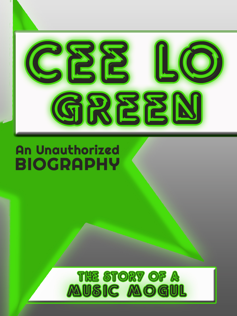 Cee Lo Green: An Unauthorized Biography By: Belmont and Belcourt Biographies