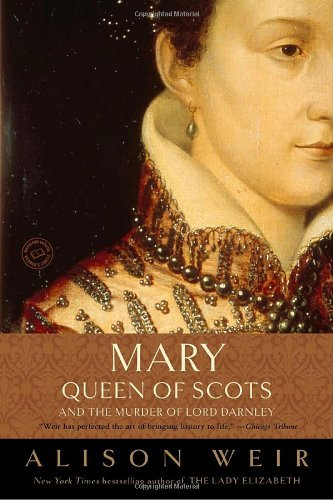 Mary, Queen of Scots, and the Murder of Lord Darnley By: Alison Weir
