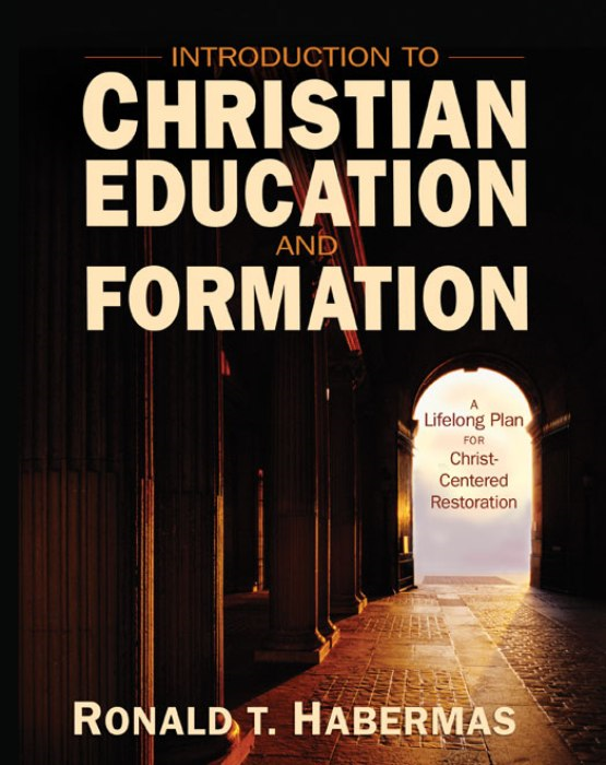 Introduction to Christian Education and Formation By: Ronald T.   Habermas