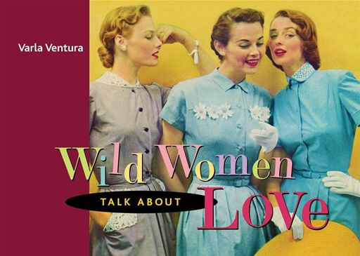 Wild Women Talk About Love