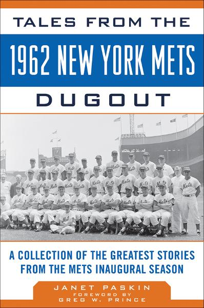 Tales from the 1962 New York Mets Dugout: A Collection of the Greatest Stories from the Mets Inaugural Season By: Janet Paskin
