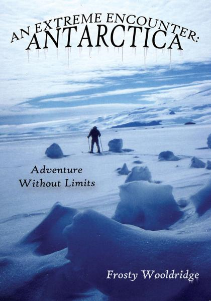 AN EXTREME ENCOUNTER: ANTARCTICA By: Frosty Wooldridge