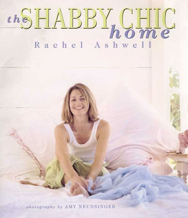 The Shabby Chic Home By: Rachel Ashwell