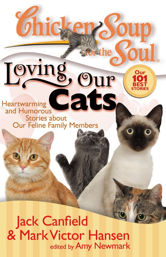 Chicken Soup for the Soul: Loving Our Cats By: Amy Newmark,Jack Canfield,Mark Victor Hansen