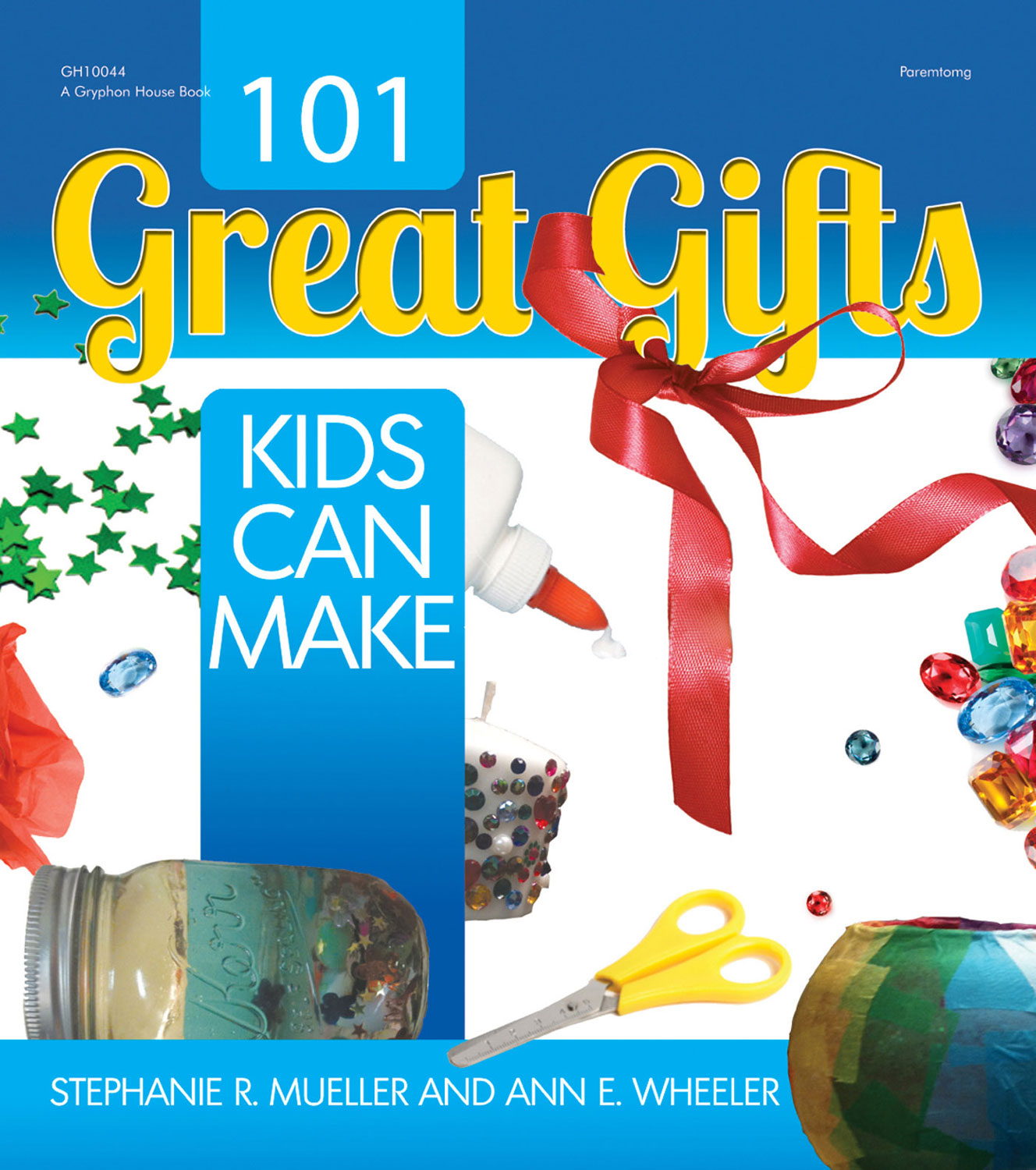 101 Great Gifts Kids Can Make By: Ann Wheeler,Stephanie Mueller