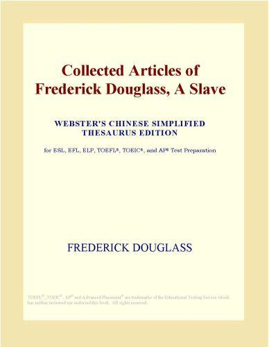 Inc. ICON Group International - Collected Articles of Frederick Douglass, A Slave (Webster's Chinese Simplified Thesaurus Edition)