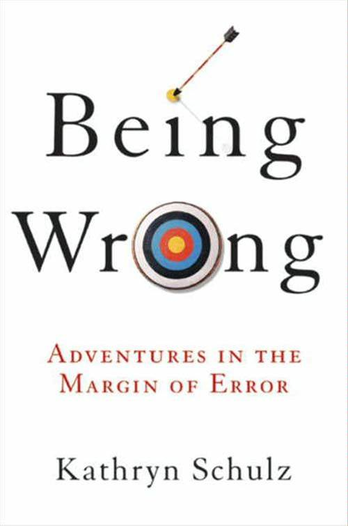 Being Wrong By: Kathryn Schulz