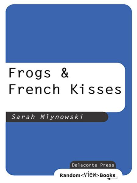 Frogs & French Kisses By: Sarah Mlynowski