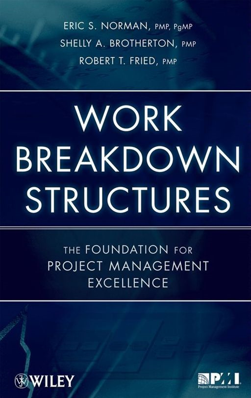 Work Breakdown Structures By: Eric S. Norman,Robert T. Fried,Shelly A. Brotherton