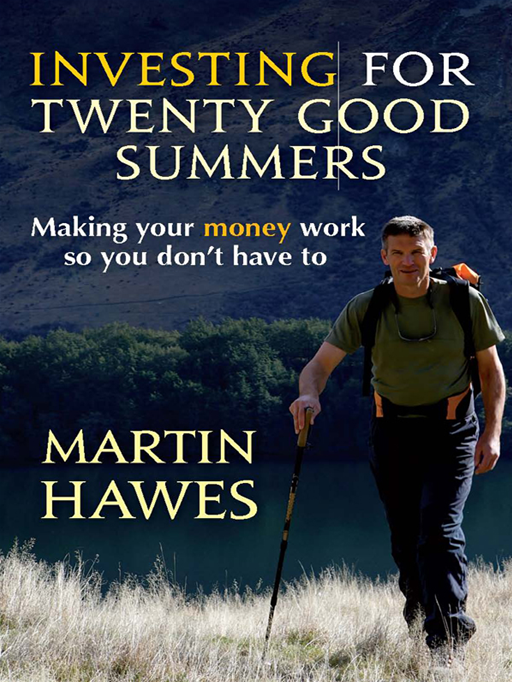 Investing For 20 Good Summers: Making Your Money Work So You Don't Have To By: Martin Hawes