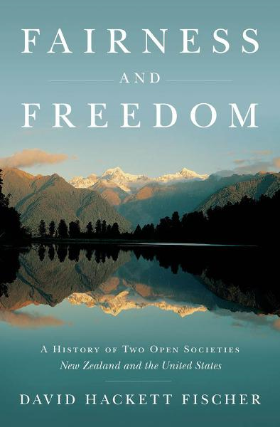 Fairness and Freedom:A History of Two Open Societies: New Zealand and the United States  By: David Hackett Fischer