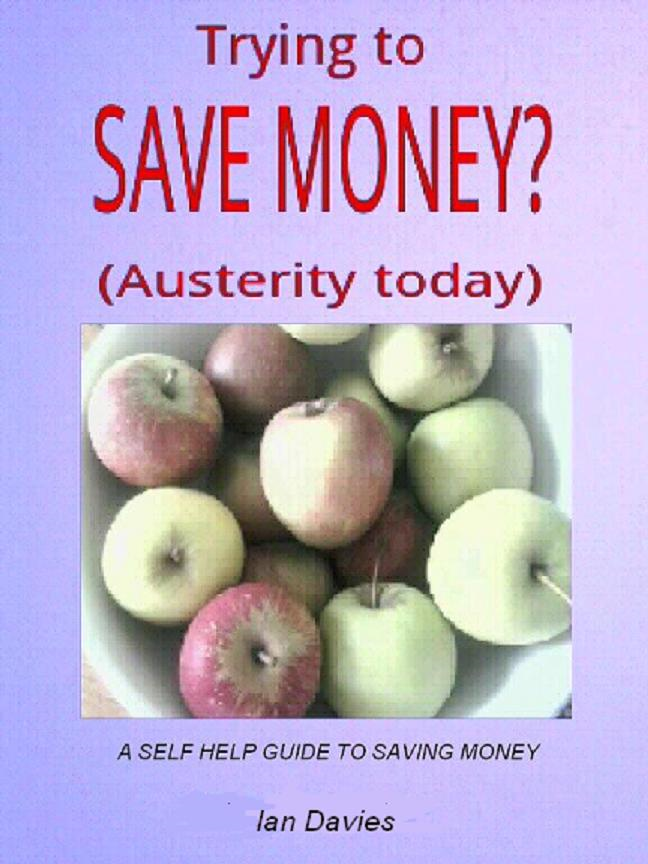 Trying To Save Money -Austerity Today By: Ian Davies