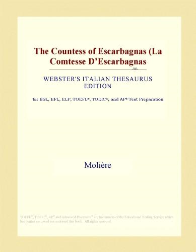 Inc. ICON Group International - The Countess of Escarbagnas (La Comtesse D'Escarbagnas (Webster's Italian Thesaurus Edition)