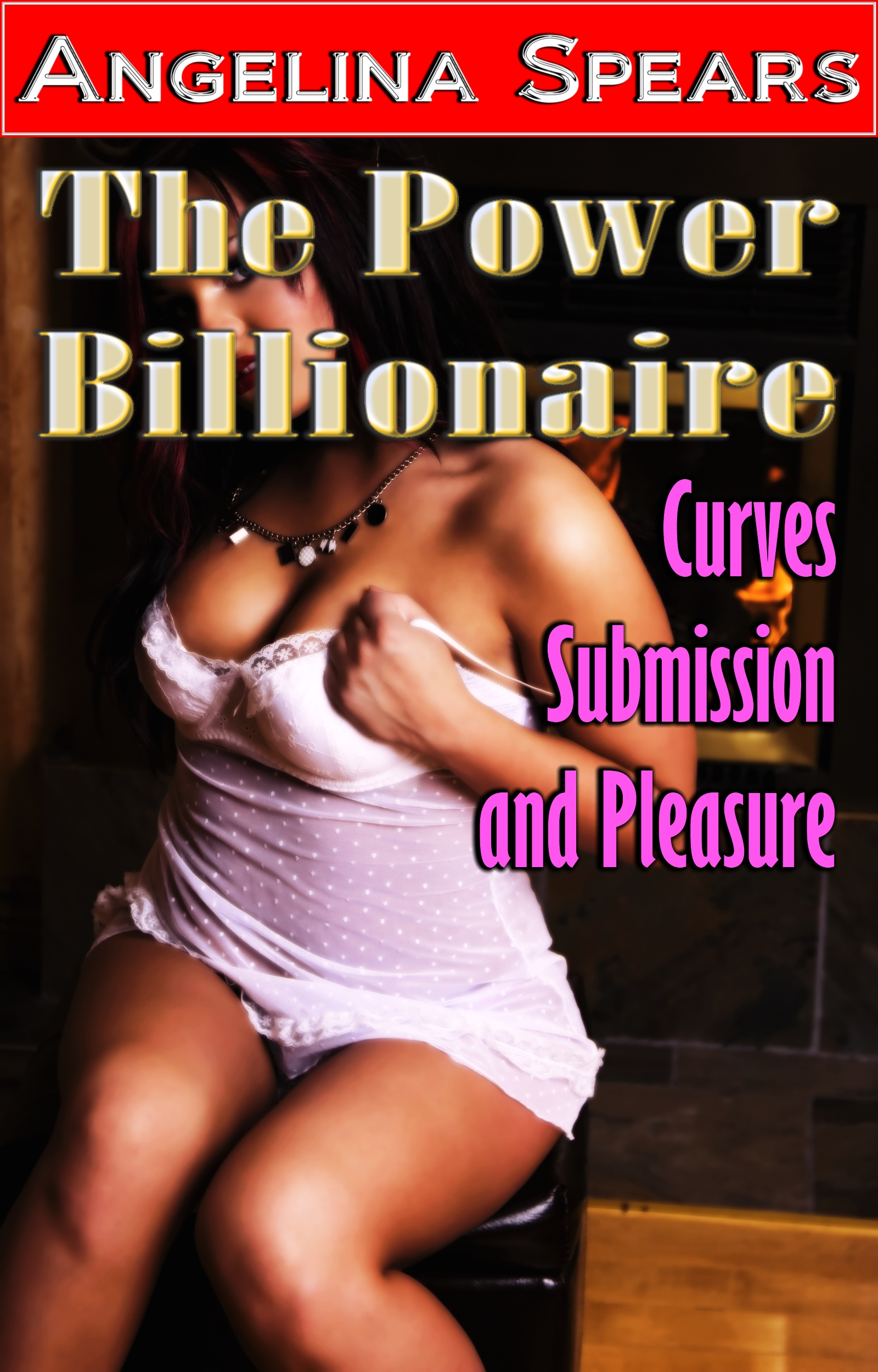 The Power Billionaire - Curves, Submission and Pleasure By: Angelina Spears