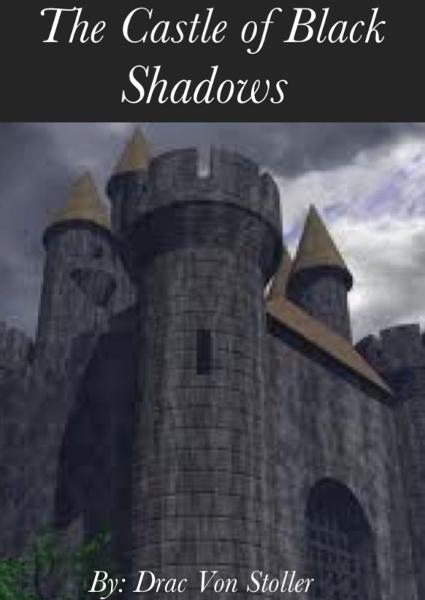 The Castle of Black Shadows By: Drac Von Stoller