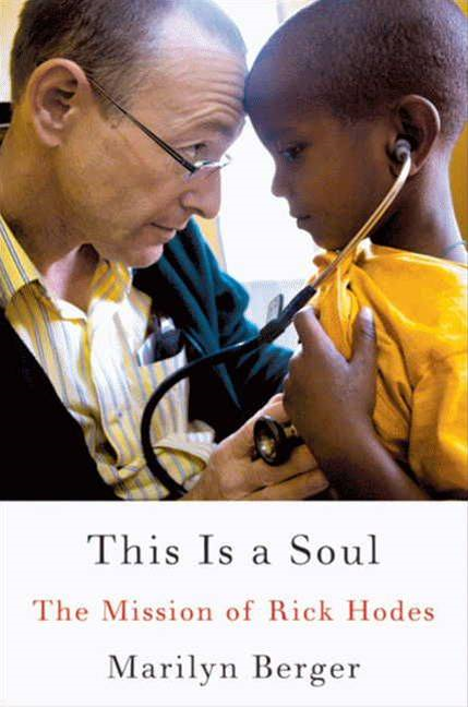 This is a Soul: The Mission of Rick Hodes By: Marilyn Berger