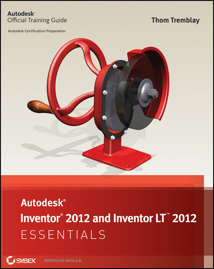 Autodesk Inventor 2012 and Inventor LT 2012 Essentials By: Thom Tremblay