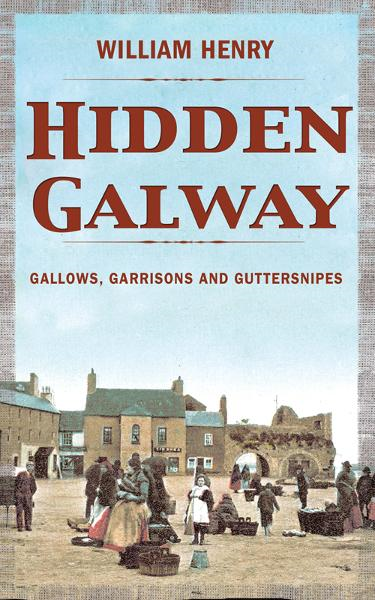 Hidden Galway: A Secret History
